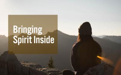 Bringing Spirit Inside